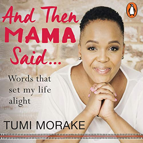 And Then Mama Said...: Words That Set My Life Alight audiobook cover art