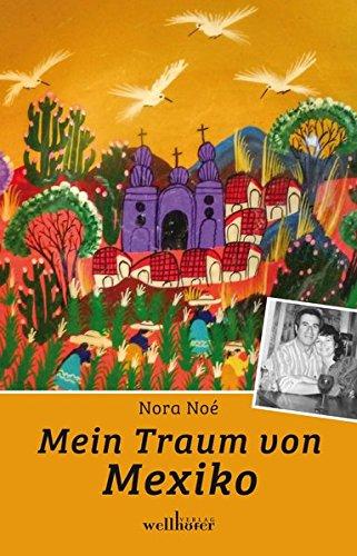 Mein Traum von Mexiko: Biografischer Roman