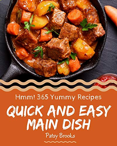 Hmm! 365 Yummy Quick and Easy Main Dish Recipes: Yummy Quick and Easy Main Dish Cookbook - Where Passion for Cooking Begins (English Edition)