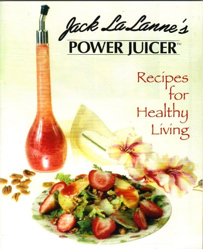 Jack LaLanne's Power Juicer Recipes for Healthy Living