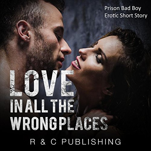 Love in All the Wrong Places - Prison Bad Boy Erotic Short Story audiobook cover art