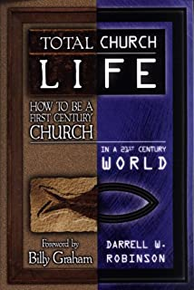 Total Church Life: How to Be a First Century Church in a 21st Century World
