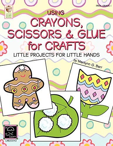 Using Crayons Scissors & Glue for Crafts: Little Projects for Little Hands