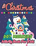 Christmas Dot Markers Activity Book for Kids: Easy Do a Dot Page a Day | Dot Coloring Book For Kids | christmas activity book.