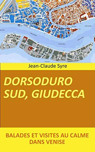DORSODURO SUD, GIUDECCA: Balades et visites au calme dans Venise (Venise, Balades, Visites, Culture t. 17) (French Edition)