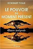 Le pouvoir du moment présent - Oeuvre intégrale - Guide d'éveil spirituel (French Edition) by Eckhart Tolle(2016-05-05) - French and European Publications Inc - 01/01/2016