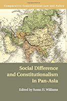 Social Difference and Constitutionalism in Pan-Asia (Comparative Constitutional Law and Policy)