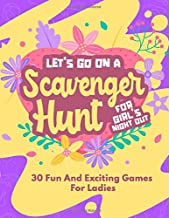 Let's Go On A Scavenger Hunt For Girl's Night Out: 30 Fun And Exciting Games For Ladies (The Great Big Scavenger Hunt Game)