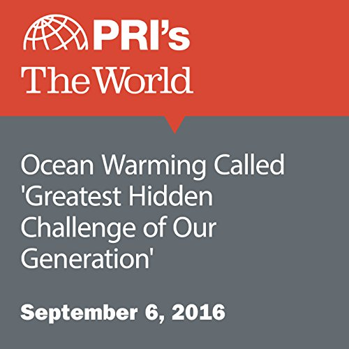 Ocean Warming Called 'Greatest Hidden Challenge of Our Generation' audiobook cover art