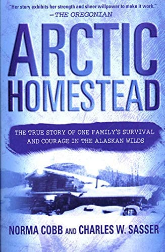 Arctic Homestead The True Story of One Family s Survival and Courage in the Alaskan Wilds product image