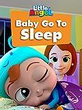 Baby Go To Sleep - Little Angel