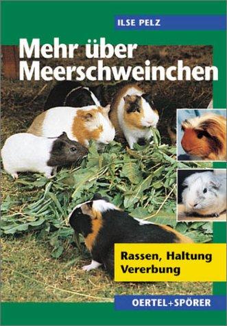 Mehr über Meerschweinchen. Rassen - Haltung - Vererbung