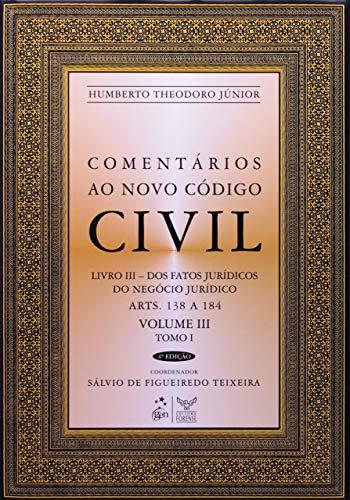 Comentários ao Novo Código Civil - Arts. 138 a 184 - Vol.III - Tomo I - Coleção: Livro III - Dos Fatos Jurídicos do Negócio Jurídico - Tomo I - Arts. 138 a 184: Volume 3