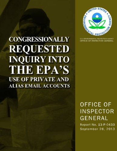 Congressionally Requested Inquiry Into the EPA?s Use of Private and Alias Email...