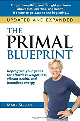 The Primal Blueprint: Reprogram your genes for effortless weight loss, vibrant health, and boundless energy (Primal Blueprint Series)