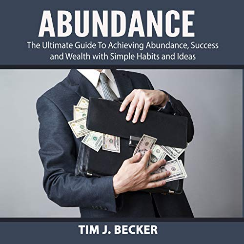 Abundance: The Ultimate Guide to Achieving Abundance, Success and Wealth with Simple Habits and Ideas Titelbild