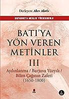 Bati'ya Yön Veren Metinler 3; Aydinlanma / Burjuva Yüzyili / Bilim Caginin Zaferi (1650-1800)
