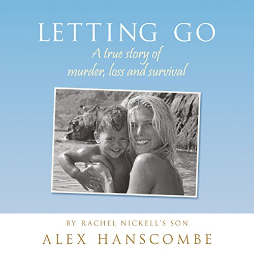 Letting Go     A true story of murder, loss and survival by Rachel Nickell's son              By:                                                                                                                                 Alex Hanscombe                               Narrated by:                                                                                                                                 Alex Hanscombe                      Length: 8 hrs and 28 mins     2 ratings     Overall 5.0
