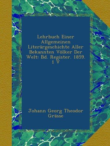 Lehrbuch Einer Allgemeinen Literärgeschichte Aller Bekannten Völker Der Welt: Bd. Register. 1859. 1 V