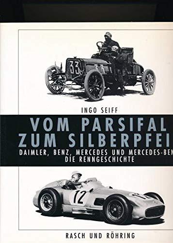 Vom Parsifal zum Silberpfeil. Daimler, Benz, Mercedes und Mercedes- Benz. Die Renngeschichte
