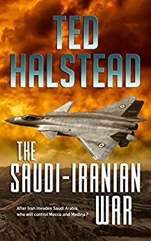 The Saudi-Iranian War (The Russian Agents Book 2) by [Ted Halstead]