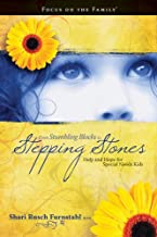 From Stumbling Blocks to Stepping Stones: Help and Hope for Special Needs Kids (Focus on the Family Books)