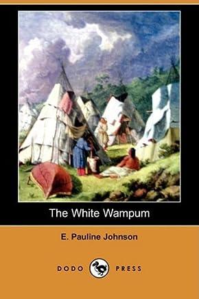 [The White Wampum (Dodo Press)] [By: Johnson, E. Pauline] [January, 2009]
