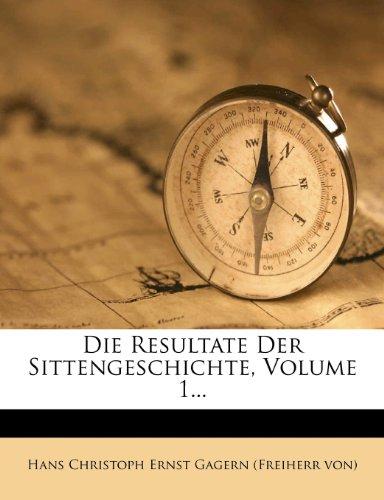 Die Resultate Der Sittengeschichte, Volume 1...