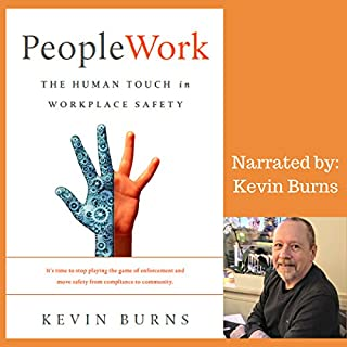 PeopleWork     The Human Touch in Workplace Safety              By:                                                                                                                                 Kevin Burns                               Narrated by:                                                                                                                                 Kevin Burns                      Length: 4 hrs and 20 mins     9 ratings     Overall 4.8