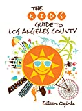 The Kid's Guide to Los Angeles County (Kid's Guides Series)