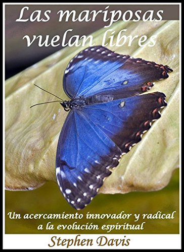 Las Mariposas Vuelan Libres: Un acercamiento innovador y radical a la evolución espiritual