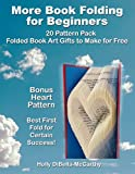 More Book Folding for Beginners 20 Pattern Pack: Folded Book Art Gifts to Make for Free