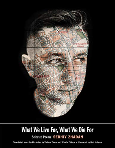 Zhadan, S: What We Live For, What We Die For: Selected Poems (Margellos World Republic of Letters)