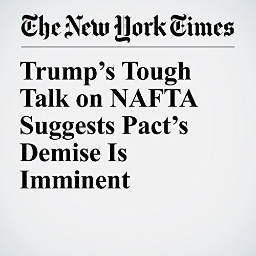 Trump's Tough Talk on NAFTA Suggests Pact's Demise Is Imminent copertina