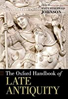 The Oxford Handbook of Late Antiquity (Oxford Handbooks)