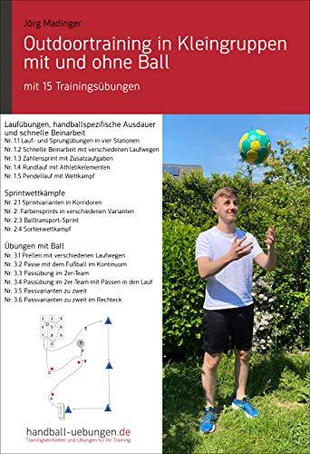 Outdoortraining in Kleingruppen mit und ohne Ball : mit 15 Trainingsübungen