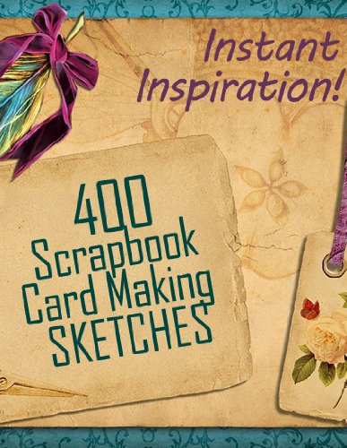 400 Scrapbook and Card Making Sketches: Instant Inspiration! (Beautiful Scrapbook Pages Fast 1) (English Edition)