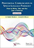 Professional Communication in Speech-Language Pathology: How to Write, Talk, and Act Like a Clinician, Fourth Edition