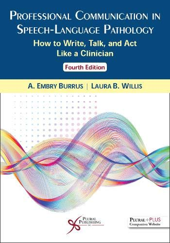 Compare Textbook Prices for Professional Communication in Speech-Language Pathology: How to Write, Talk, and Act Like a Clinician, Fourth Edition 4 Edition ISBN 9781635501681 by A. Embry Burrus,Laura B. Willis
