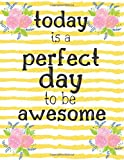 Today Is A Perfect Day To Be Awesome: Inspirational Journals for Women, for Men  to...