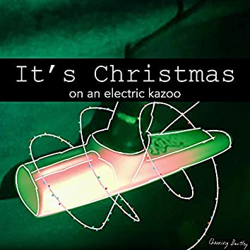 It's Christmas with an Electric Kazoo