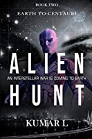 Earth to Centauri - Alien Hunt: An Interstellar War is Coming to Earth
