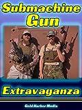 Submachine Gun Extravaganza