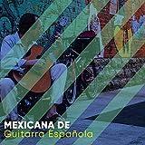 Lista de Reproducción Mexicana de Guitarra Española