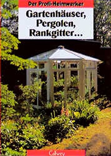 Gartenhäuser, Pergolen, Rankgitter... (Der Profi-Heimwerker)