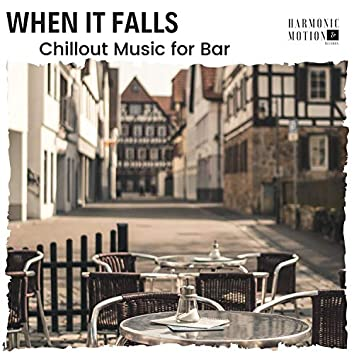 When It Falls - Chillout Music For Bar