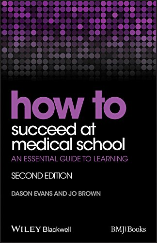 How to Succeed at Medical School: An Essential Guide to Learning (HOW - How To)
