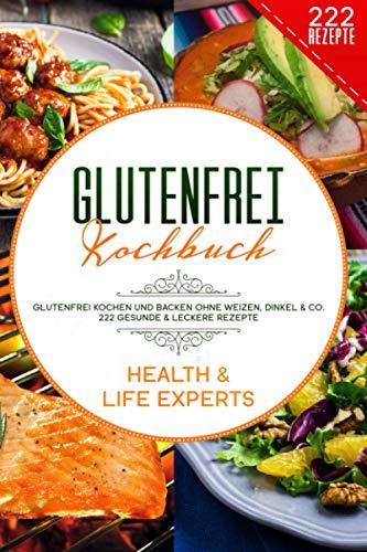 Glutenfrei Kochbuch: Glutenfrei kochen und backen ohne Weizen, Dinkel & Co. - 222 gesunde & leckere Rezepte