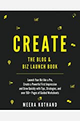 CREATE Blog & Biz Launch Book: Launch Your Biz like a Pro, Create a Powerful First Impression & Grow Quickly with Tips, Strategies, and over 150+ Pages of Guided Checklists and Worksheets Paperback