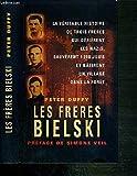 Les frères Bielski - La véritable histoire de trois frères qui défièrent les nazis, sauvèrent mille deux cents Juifs et bâtirent un village dans la forêt